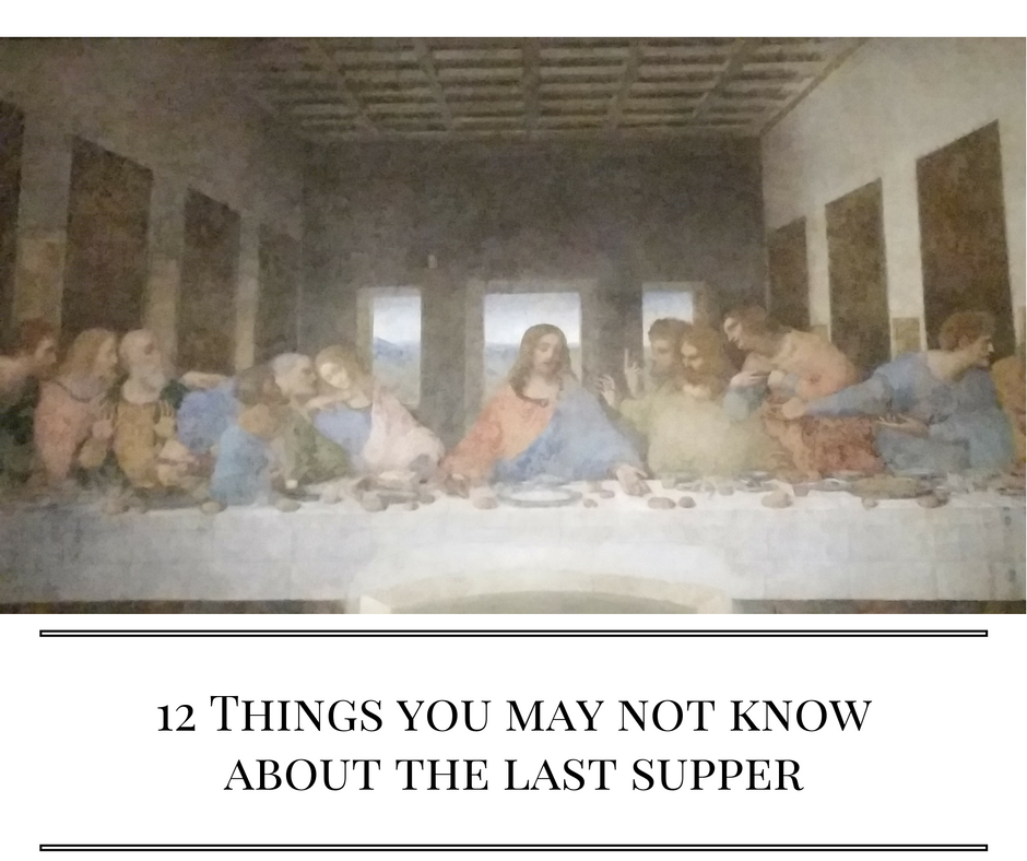 12 Things You May Not Know About The Last Supper Prayers And Piazzas